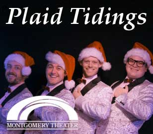 Come to the Montgomery Theater in Souderton to experience Plaid Tidings. This production offers the best of Forever Plaid tied-up in a nifty package with a big Christmas bow on top! Filled with Christmas standards that have all been Plaid-erized, our boys are back to do their Christmas Special. This truly heaven-sent holiday treat will lift your spirits and fill you with nostalgia for a bygone era of classic music sung in perfect harmony.